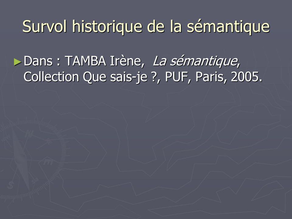 Survol historique de la sémantique Dans : TAMBA Irène, La sémantique, Collection Que sais-je ?, PUF, Paris, 2005. Dans : TAMBA Irène, La sémantique, C
