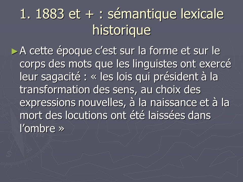 1. 1883 et + : sémantique lexicale historique A cette époque cest sur la forme et sur le corps des mots que les linguistes ont exercé leur sagacité :