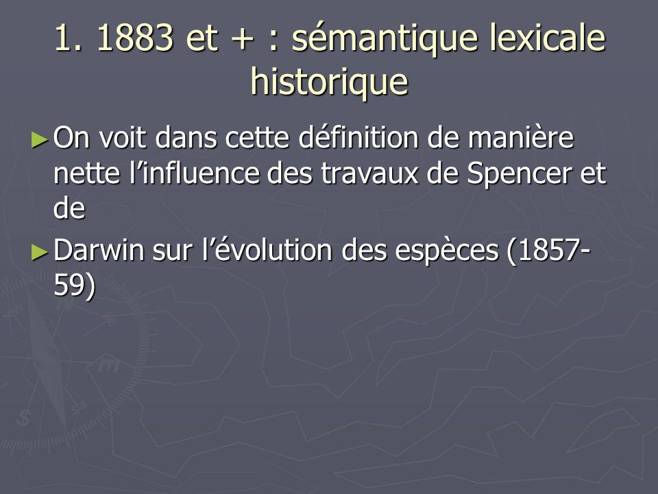 1. 1883 et + : sémantique lexicale historique On voit dans cette définition de manière nette linfluence des travaux de Spencer et de On voit dans cett