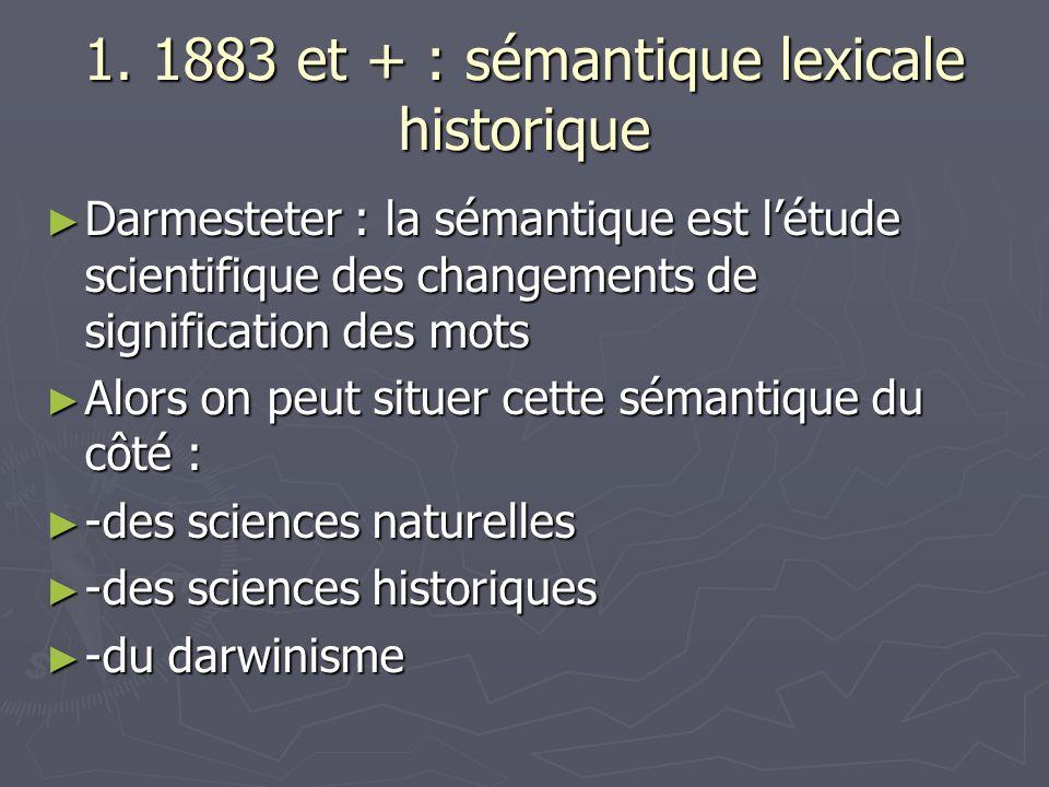 1. 1883 et + : sémantique lexicale historique Darmesteter : la sémantique est létude scientifique des changements de signification des mots Darmestete
