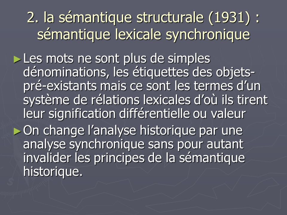 2. la sémantique structurale (1931) : sémantique lexicale synchronique Les mots ne sont plus de simples dénominations, les étiquettes des objets- pré-