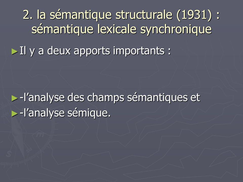 2. la sémantique structurale (1931) : sémantique lexicale synchronique Il y a deux apports importants : Il y a deux apports importants : -lanalyse des