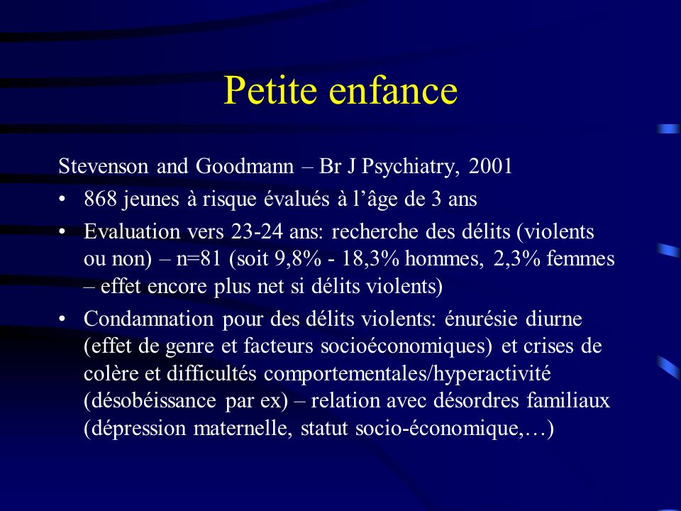 Petite enfance Stevenson and Goodmann – Br J Psychiatry, 2001 868 jeunes à risque évalués à lâge de 3 ans Evaluation vers 23-24 ans: recherche des dél