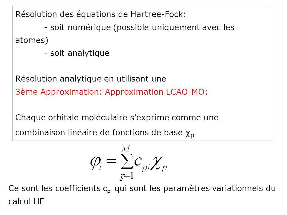 Résolution des équations de Hartree-Fock: - soit numérique (possible uniquement avec les atomes) - soit analytique Résolution analytique en utilisant