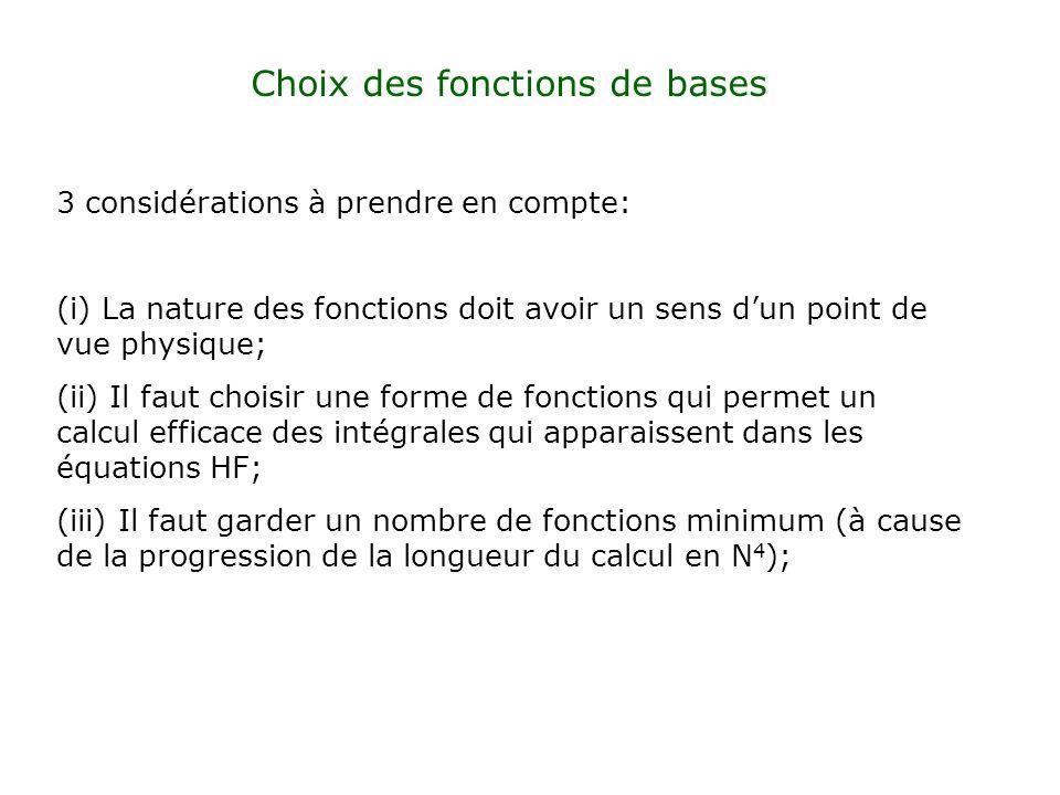 (i) Choix naturel: fonctions de Slater du type (ii) Cependant, les fonctions de Slater ne permettent pas un calcul aisé des intégrales, doù lidée de les remplacer par des fonctions gaussiennes de type en coordonnées polaires ou en coordonnées cartésiennes