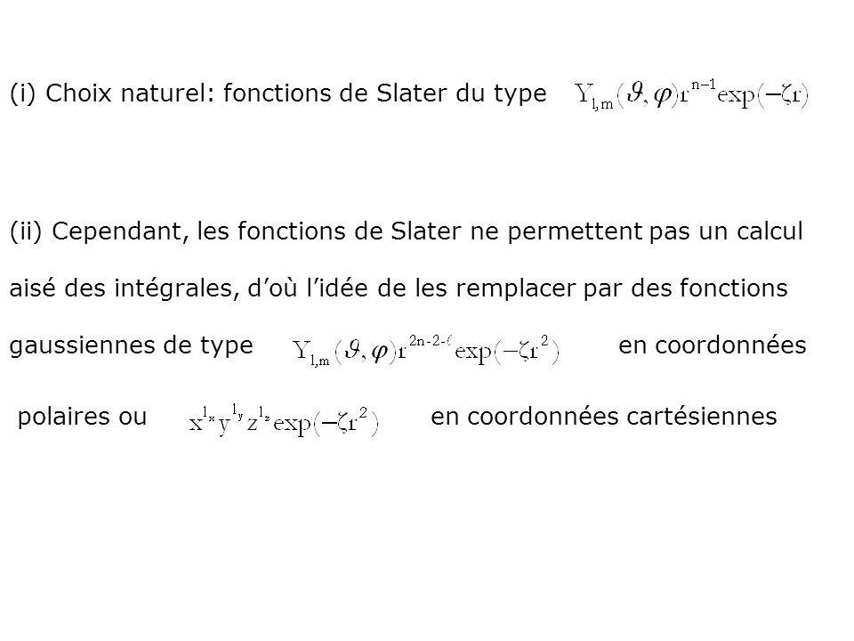 (iii) Le choix de fonctions gaussiennes conduirait, pour avoir des résultats pertinents, à un nombre total de fonctions très élevé, et par conséquent à un nombre dintégrales également très élevé, doù un coût de calcul rédhibitoire.