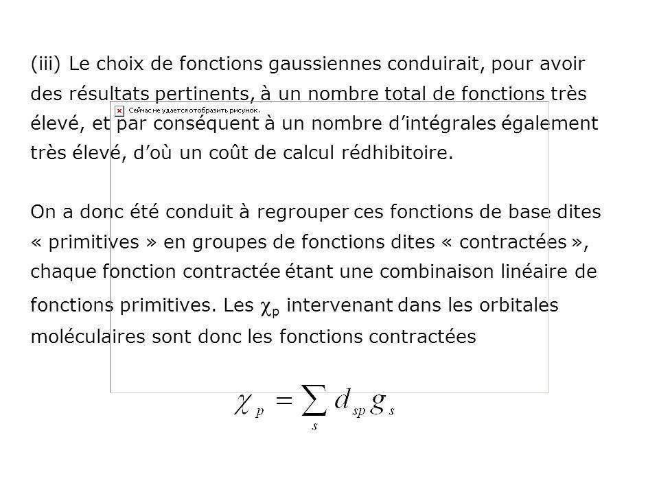 (iii) Le choix de fonctions gaussiennes conduirait, pour avoir des résultats pertinents, à un nombre total de fonctions très élevé, et par conséquent
