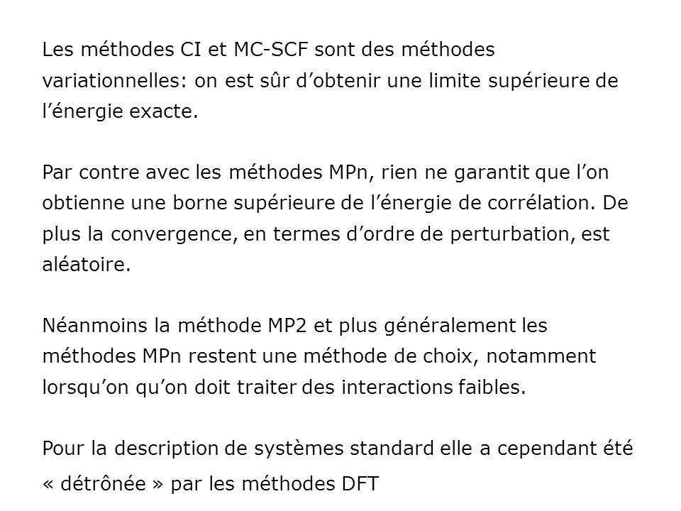 Les méthodes CI et MC-SCF sont des méthodes variationnelles: on est sûr dobtenir une limite supérieure de lénergie exacte. Par contre avec les méthode