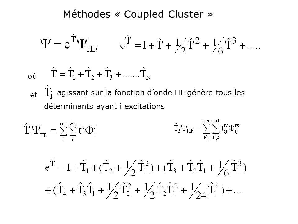 Méthodes « Coupled Cluster » agissant sur la fonction donde HF génère tous les déterminants ayant i excitations où et