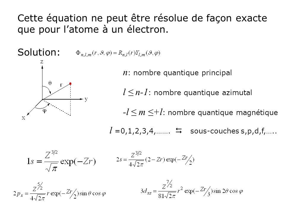 Cette équation ne peut être résolue de façon exacte que pour latome à un électron. Solution: n : nombre quantique principal l n-1 : nombre quantique a