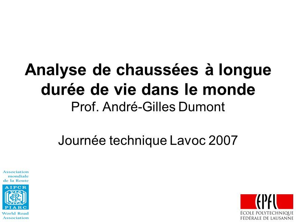 Analyse de chaussées à longue durée de vie dans le monde Prof. André-Gilles Dumont Journée technique Lavoc 2007