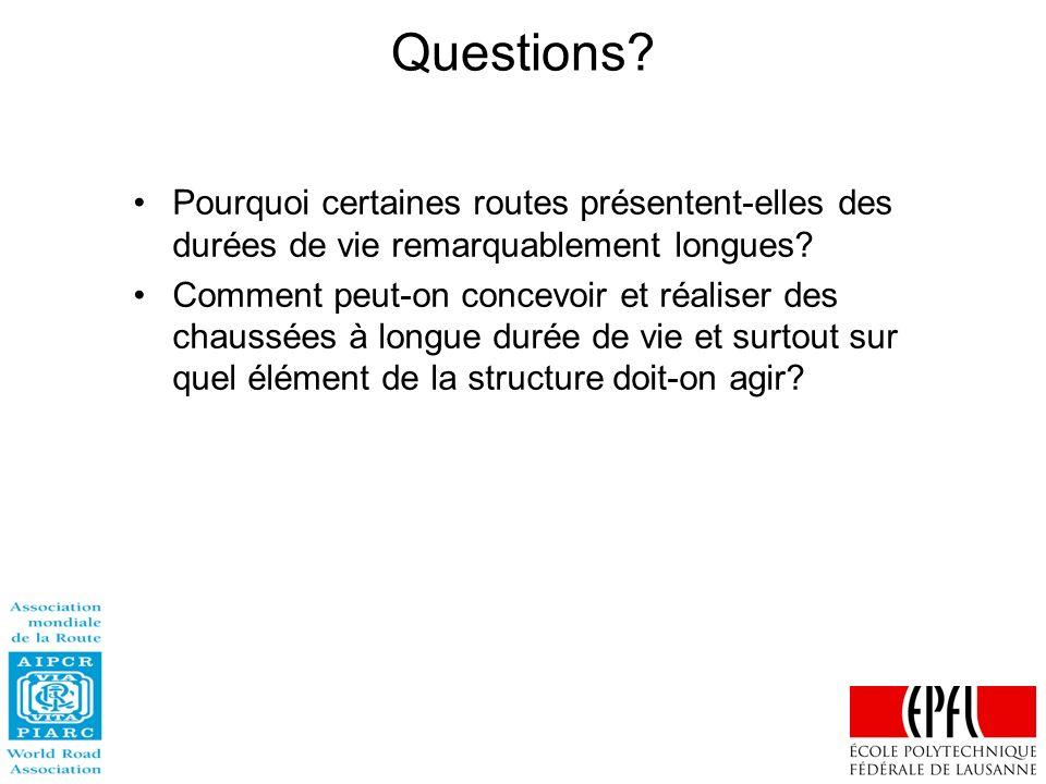 Questions? Pourquoi certaines routes présentent-elles des durées de vie remarquablement longues? Comment peut-on concevoir et réaliser des chaussées à