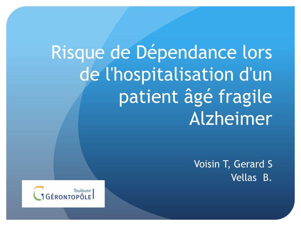 Risque de Dépendance lors de l'hospitalisation d'un patient âgé fragile Alzheimer Voisin T, Gerard S Vellas B.
