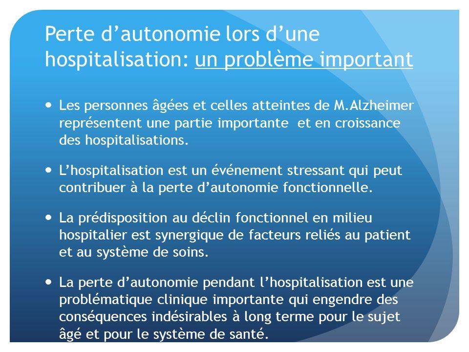 Perte dautonomie lors dune hospitalisation: un problème important Les personnes âgées et celles atteintes de M.Alzheimer représentent une partie impor