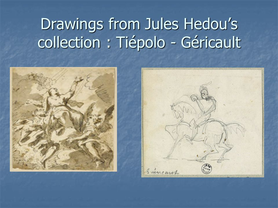 Drawings from Jules Hedous collection : Tiépolo - Géricault
