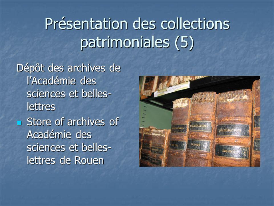 Présentation des collections patrimoniales (5) Dépôt des archives de lAcadémie des sciences et belles- lettres Store of archives of Académie des scien