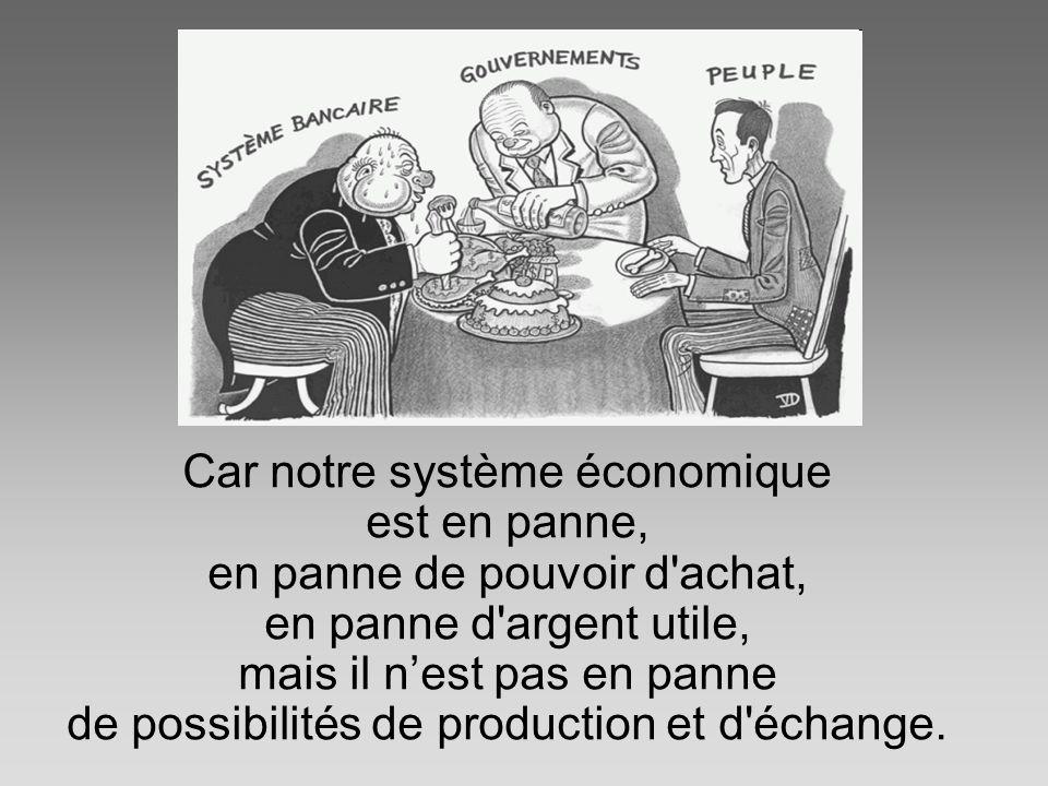 Car notre système économique est en panne, en panne de pouvoir d'achat, en panne d'argent utile, mais il nest pas en panne de possibilités de producti