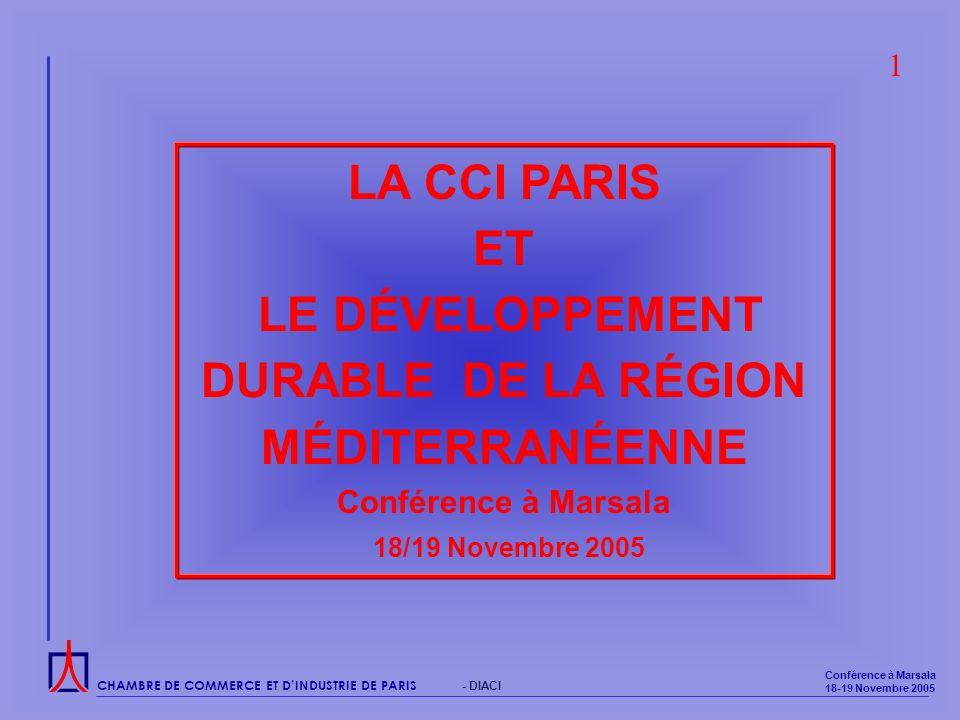 CHAMBRE DE COMMERCE ET DINDUSTRIE DE PARIS Conférence à Marsala 18-19 Novembre 2005 - DIACI LA CCI PARIS ET LE DÉVELOPPEMENT DURABLE DE LA RÉGION MÉDITERRANÉENNE Conférence à Marsala 18/19 Novembre 2005 1