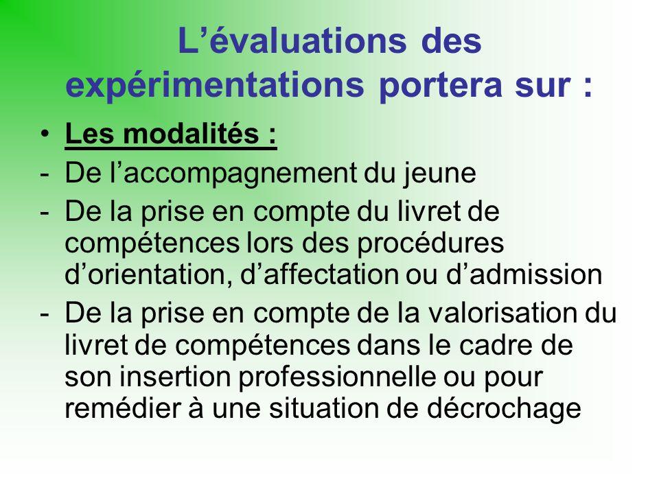 Lévaluations des expérimentations portera sur : Les modalités : -De laccompagnement du jeune -De la prise en compte du livret de compétences lors des