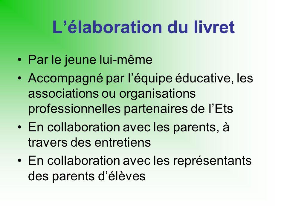 Lélaboration du livret Par le jeune lui-même Accompagné par léquipe éducative, les associations ou organisations professionnelles partenaires de lEts