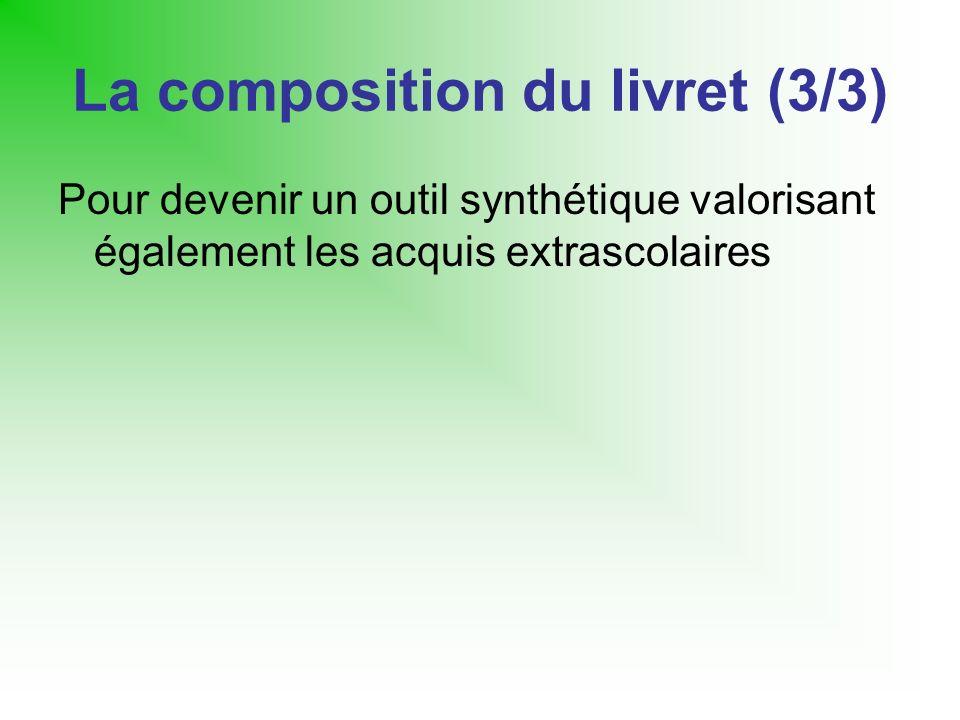 La composition du livret (3/3) Pour devenir un outil synthétique valorisant également les acquis extrascolaires