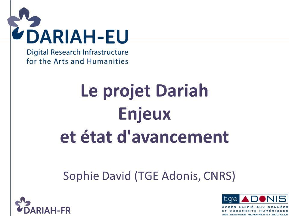 Sophie David (TGE Adonis, CNRS) Le projet Dariah Enjeux et état d'avancement
