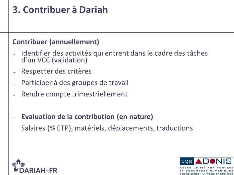 3. Contribuer à Dariah Contribuer (annuellement) Identifier des activités qui entrent dans le cadre des tâches dun VCC (validation) Respecter des crit
