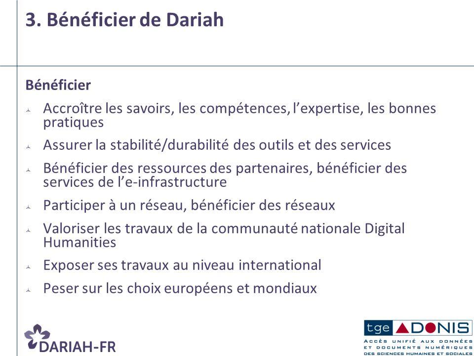 3. Bénéficier de Dariah Bénéficier Accroître les savoirs, les compétences, lexpertise, les bonnes pratiques Assurer la stabilité/durabilité des outils