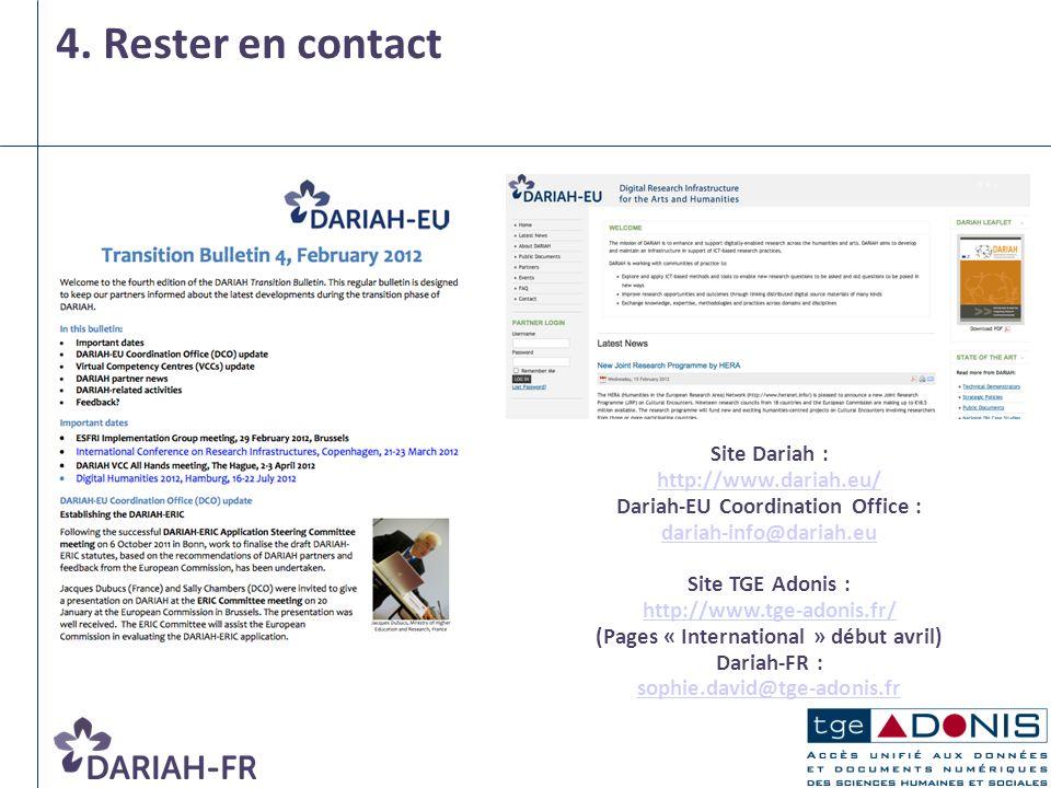 4. Rester en contact Site Dariah : http://www.dariah.eu/ Dariah-EU Coordination Office : dariah-info@dariah.eu Site TGE Adonis : http://www.tge-adonis
