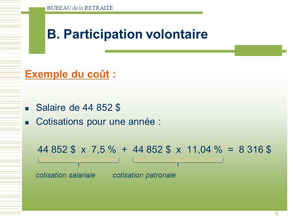 BUREAU de la RETRAITE 8 Exemple du coût : Salaire de 44 852 $ Cotisations pour une année : 44 852 $ x 7,5 % + 44 852 $ x 11,04 % = 8 316 $ cotisation salarialecotisation patronale B.