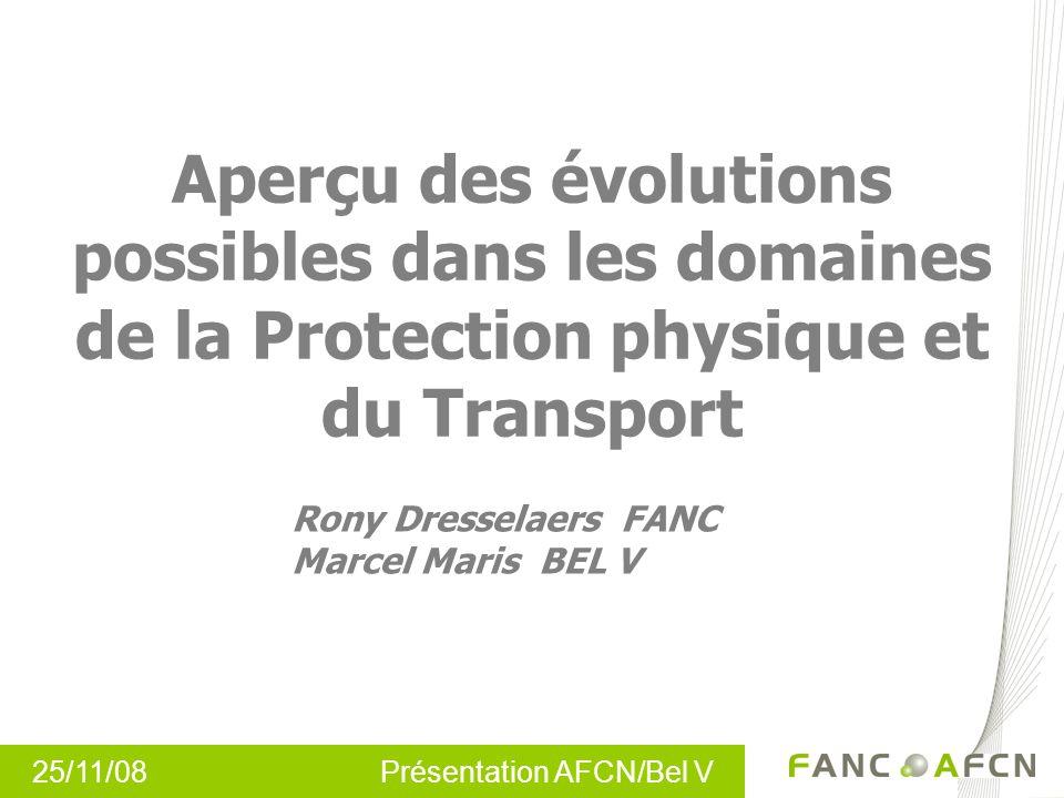 25/11/08 Présentation AFCN/Bel V Aperçu des évolutions possibles dans les domaines de la Protection physique et du Transport Rony Dresselaers FANC Mar