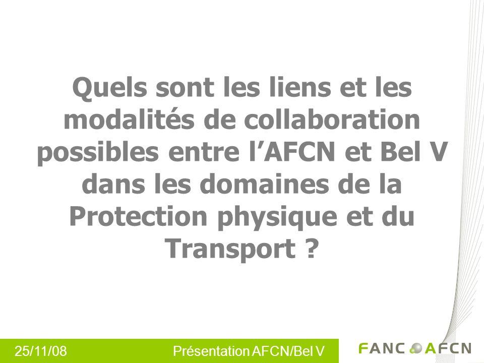 25/11/08 Présentation AFCN/Bel V Quels sont les liens et les modalités de collaboration possibles entre lAFCN et Bel V dans les domaines de la Protect
