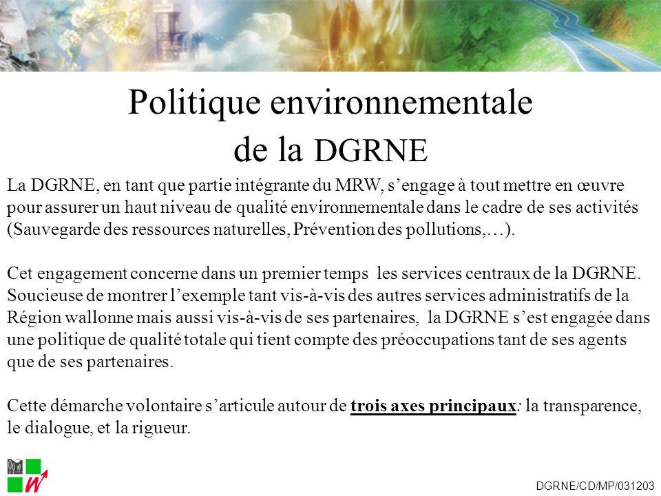 Politique environnementale de la DGRNE La DGRNE, en tant que partie intégrante du MRW, sengage à tout mettre en œuvre pour assurer un haut niveau de q