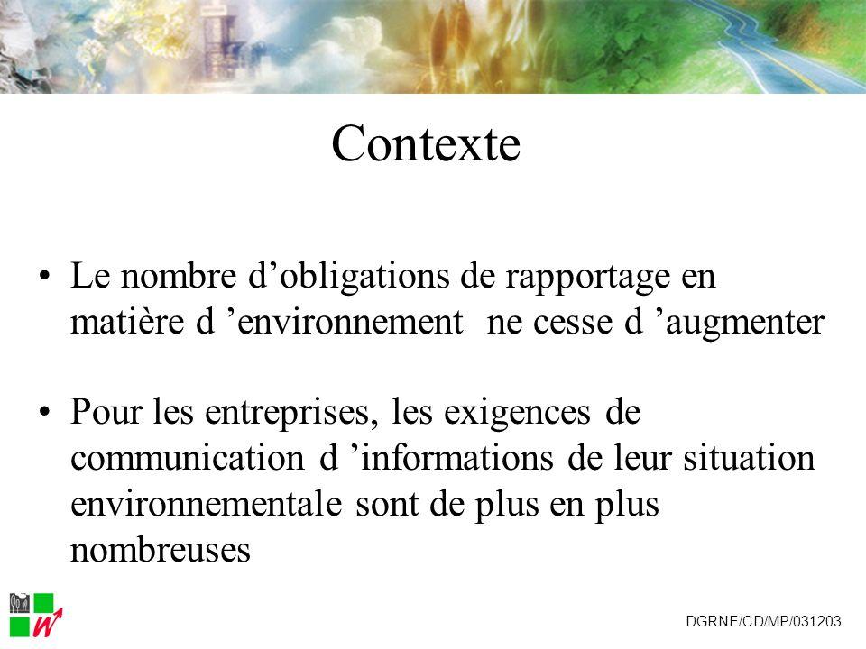 Contexte Le nombre dobligations de rapportage en matière d environnement ne cesse d augmenter Pour les entreprises, les exigences de communication d informations de leur situation environnementale sont de plus en plus nombreuses DGRNE/CD/MP/031203