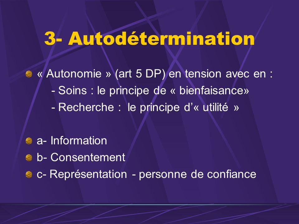 3- Autodétermination « Autonomie » (art 5 DP) en tension avec en : - Soins : le principe de « bienfaisance» - Recherche : le principe d« utilité » a-