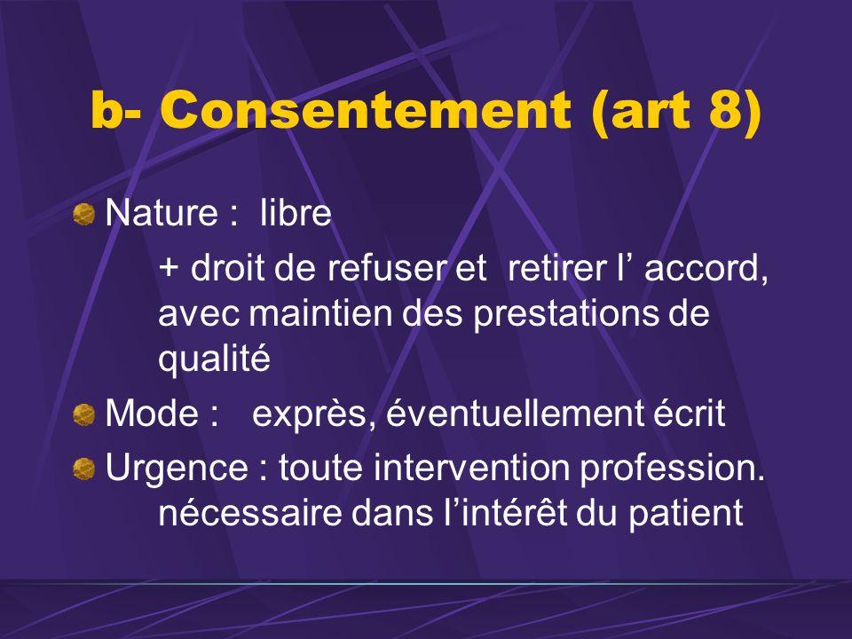 b- Consentement (art 8) Nature : libre + droit de refuser et retirer l accord, avec maintien des prestations de qualité Mode : exprès, éventuellement