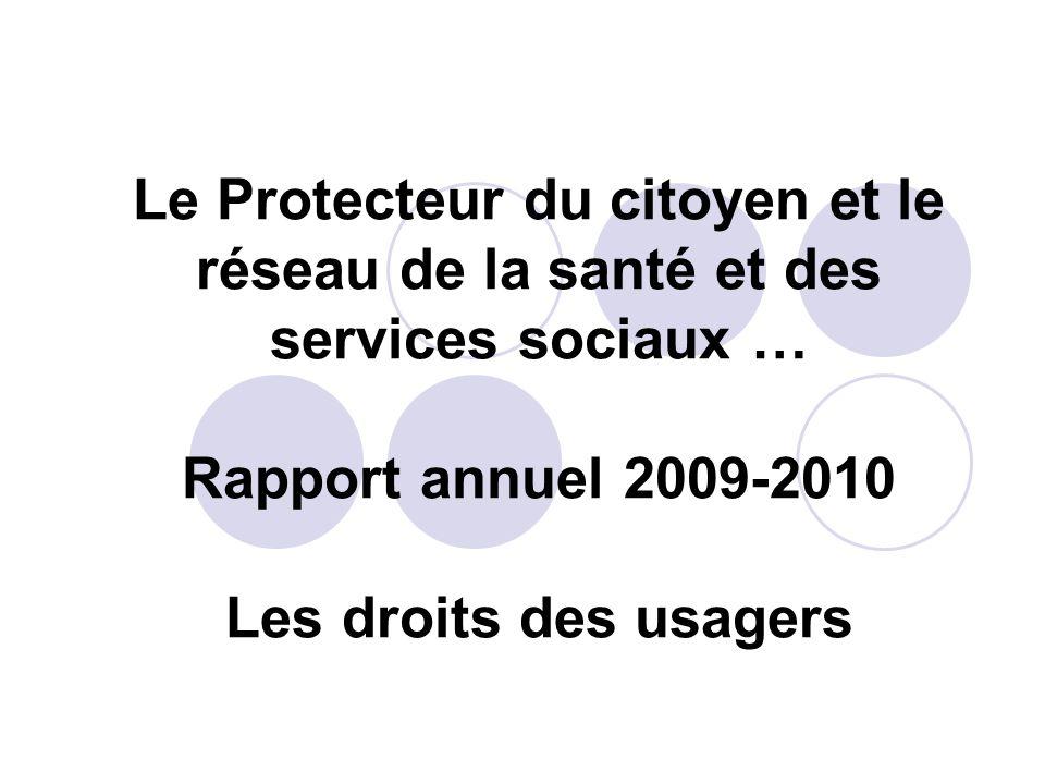 Dans ses tournées détablissements Il appelle à la vigilance : le respect de lusager génère la confiance à lendroit du réseau À lendroit du MSSS Le suivi est insatisfaisant 25 recommandations en 2007-2008 7 recommandations en 2008-2009 La note obtenue est inférieure à 50 %