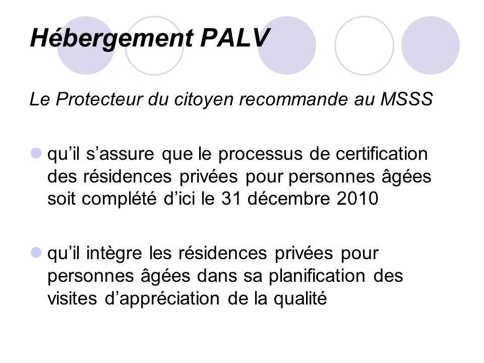 Hébergement PALV Le Protecteur du citoyen recommande au MSSS quil sassure que le processus de certification des résidences privées pour personnes âgées soit complété dici le 31 décembre 2010 quil intègre les résidences privées pour personnes âgées dans sa planification des visites dappréciation de la qualité