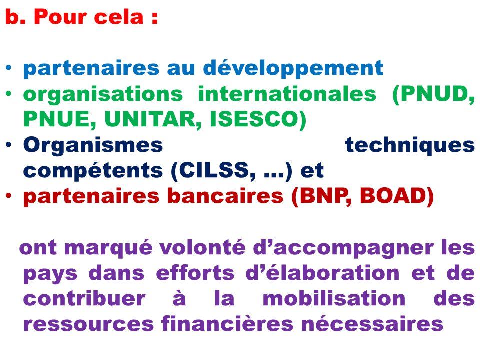 b. Pour cela : partenaires au développement organisations internationales (PNUD, PNUE, UNITAR, ISESCO) Organismes techniques compétents (CILSS, …) et