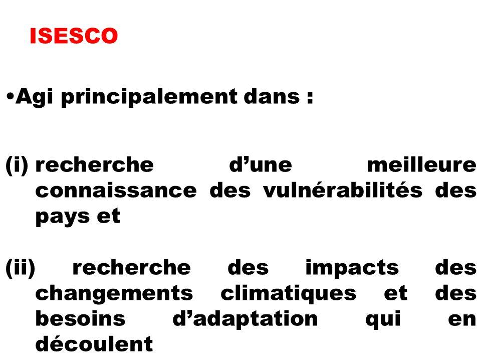 ISESCO Agi principalement dans : (i)recherche dune meilleure connaissance des vulnérabilités des pays et (ii) recherche des impacts des changements climatiques et des besoins dadaptation qui en découlent