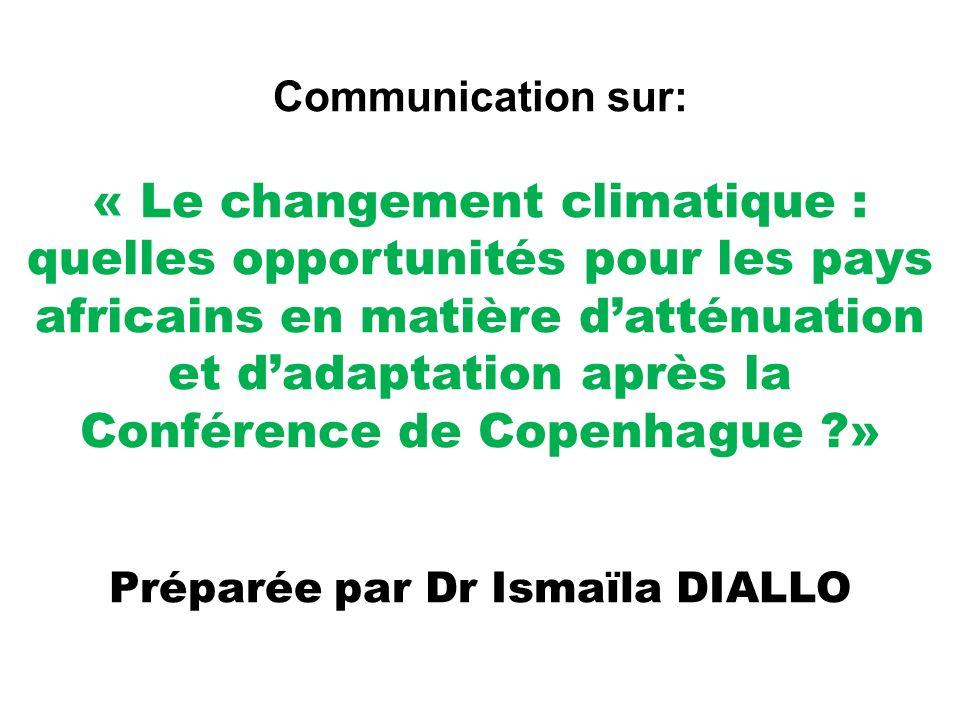 Communication sur: « Le changement climatique : quelles opportunités pour les pays africains en matière datténuation et dadaptation après la Conférence de Copenhague ?» Préparée par Dr Ismaïla DIALLO