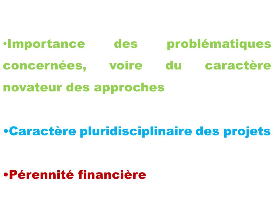 Importance des problématiques concernées, voire du caractère novateur des approches Caractère pluridisciplinaire des projets Pérennité financière