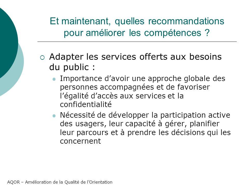 AQOR – Amélioration de la Qualité de lOrientation Et maintenant, quelles recommandations pour améliorer les compétences ? Adapter les services offerts