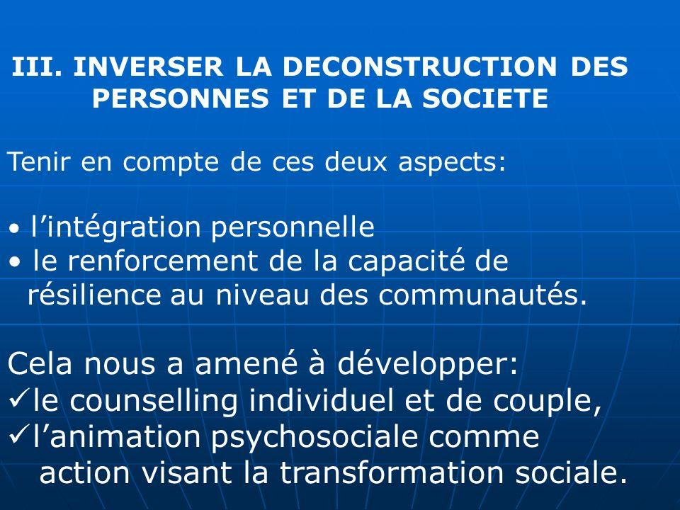 III. INVERSER LA DECONSTRUCTION DES PERSONNES ET DE LA SOCIETE Tenir en compte de ces deux aspects: lintégration personnelle le renforcement de la cap