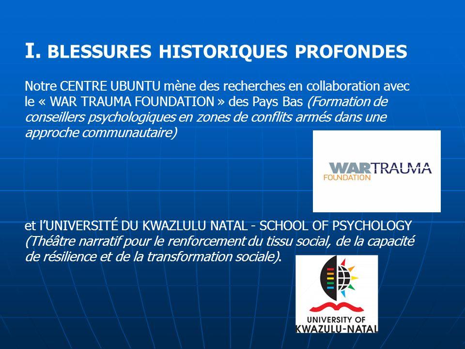 I. BLESSURES HISTORIQUES PROFONDES Notre CENTRE UBUNTU mène des recherches en collaboration avec le « WAR TRAUMA FOUNDATION » des Pays Bas (Formation
