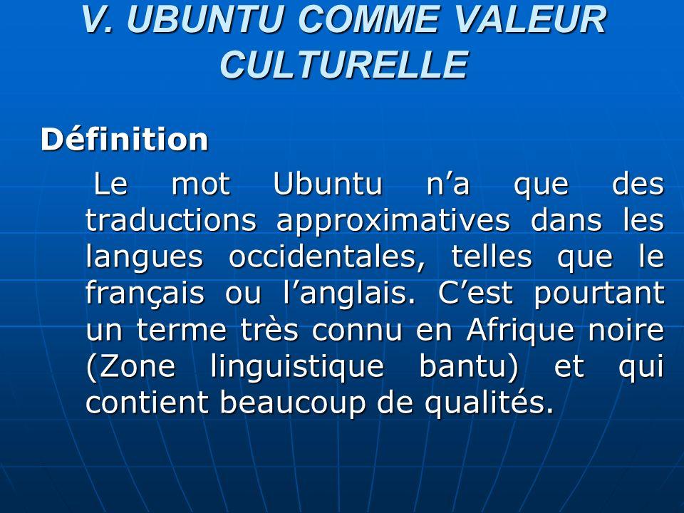 V. UBUNTU COMME VALEUR CULTURELLE Définition Le mot Ubuntu na que des traductions approximatives dans les langues occidentales, telles que le français