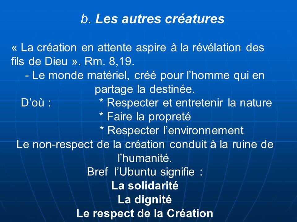 b. Les autres créatures « La création en attente aspire à la révélation des fils de Dieu ». Rm. 8,19. - Le monde matériel, créé pour lhomme qui en par