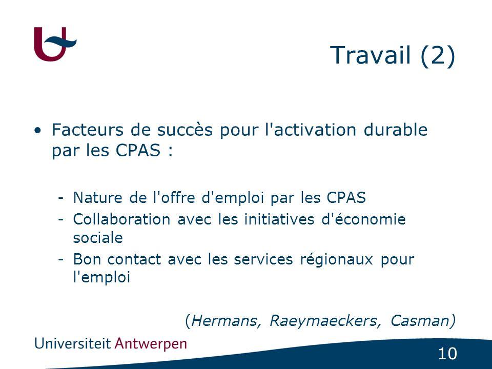 10 Travail (2) Facteurs de succès pour l'activation durable par les CPAS : -Nature de l'offre d'emploi par les CPAS -Collaboration avec les initiative