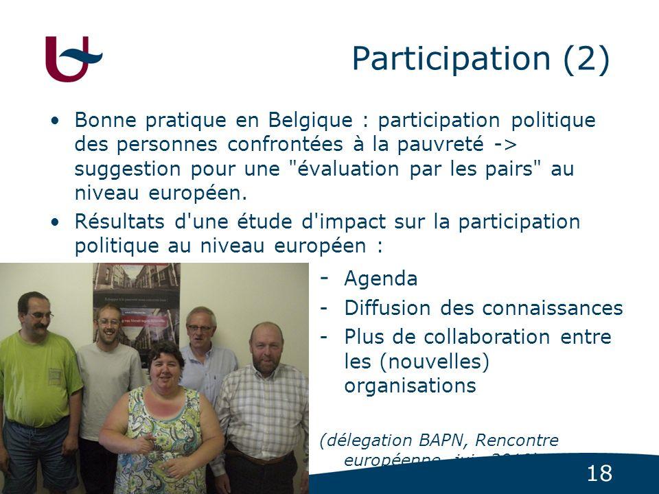 18 Participation (2) Bonne pratique en Belgique : participation politique des personnes confrontées à la pauvreté -> suggestion pour une
