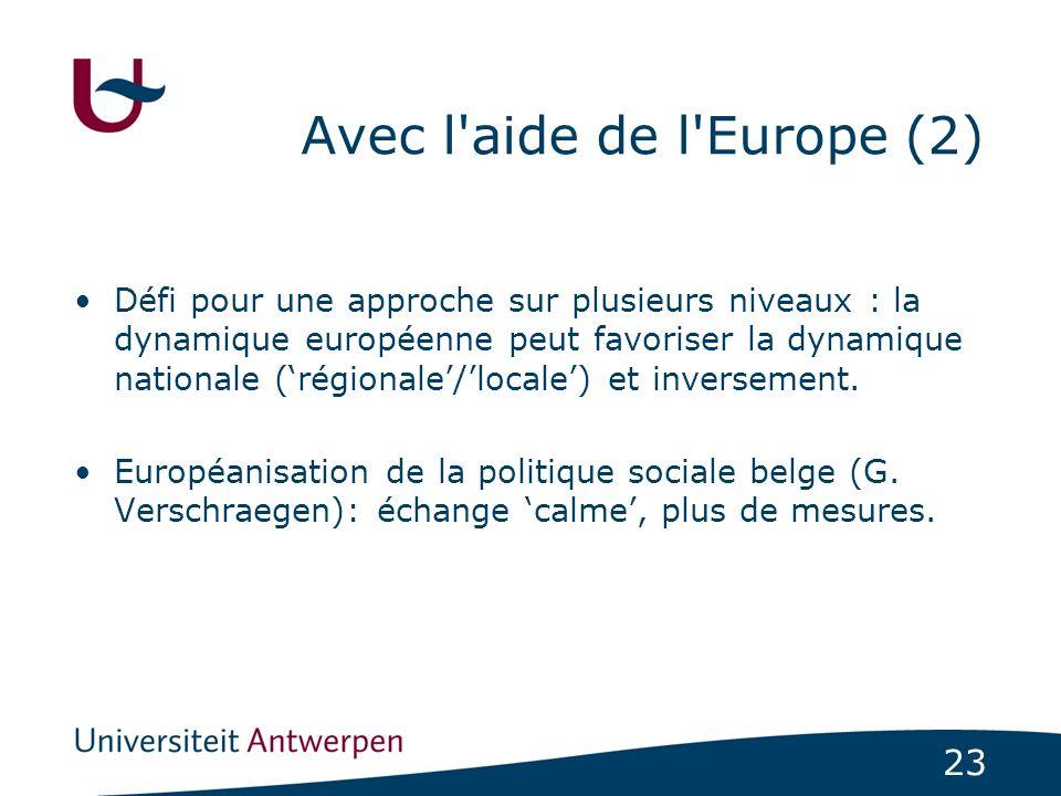 23 Avec l aide de l Europe (2) Défi pour une approche sur plusieurs niveaux : la dynamique européenne peut favoriser la dynamique nationale (régionale/locale) et inversement.